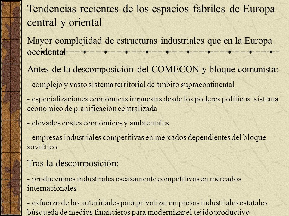 Tendencias recientes de los espacios fabriles de Europa central y oriental Mayor complejidad de estructuras industriales que en la Europa occidental A