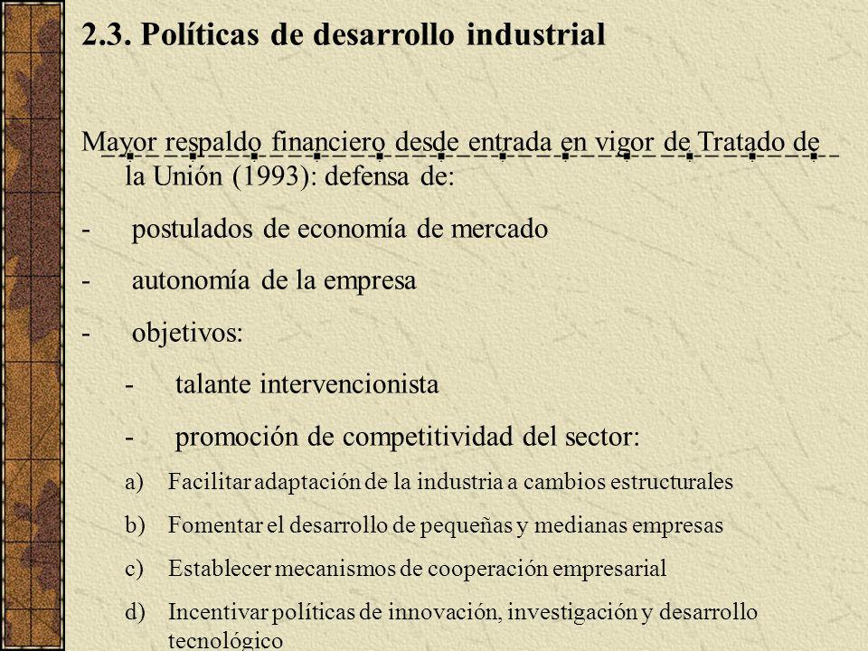 2.3. Políticas de desarrollo industrial Mayor respaldo financiero desde entrada en vigor de Tratado de la Unión (1993): defensa de: - postulados de ec