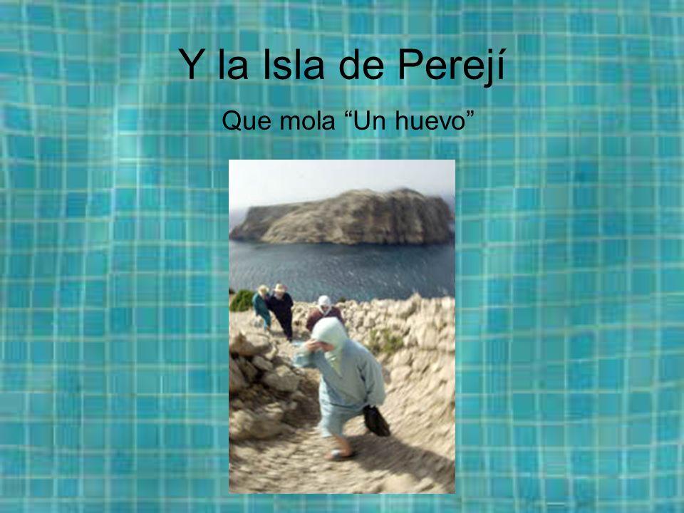 Y la Isla de Perejí Que mola Un huevo