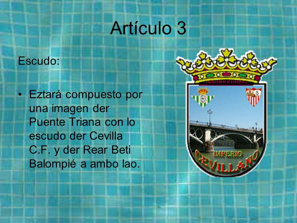 Artículo 3 Escudo: Eztará compuesto por una imagen der Puente Triana con lo escudo der Cevilla C.F.
