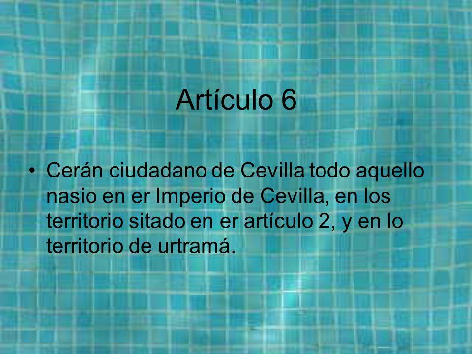 Artículo 6 Cerán ciudadano de Cevilla todo aquello nasio en er Imperio de Cevilla, en los territorio sitado en er artículo 2, y en lo territorio de urtramá.