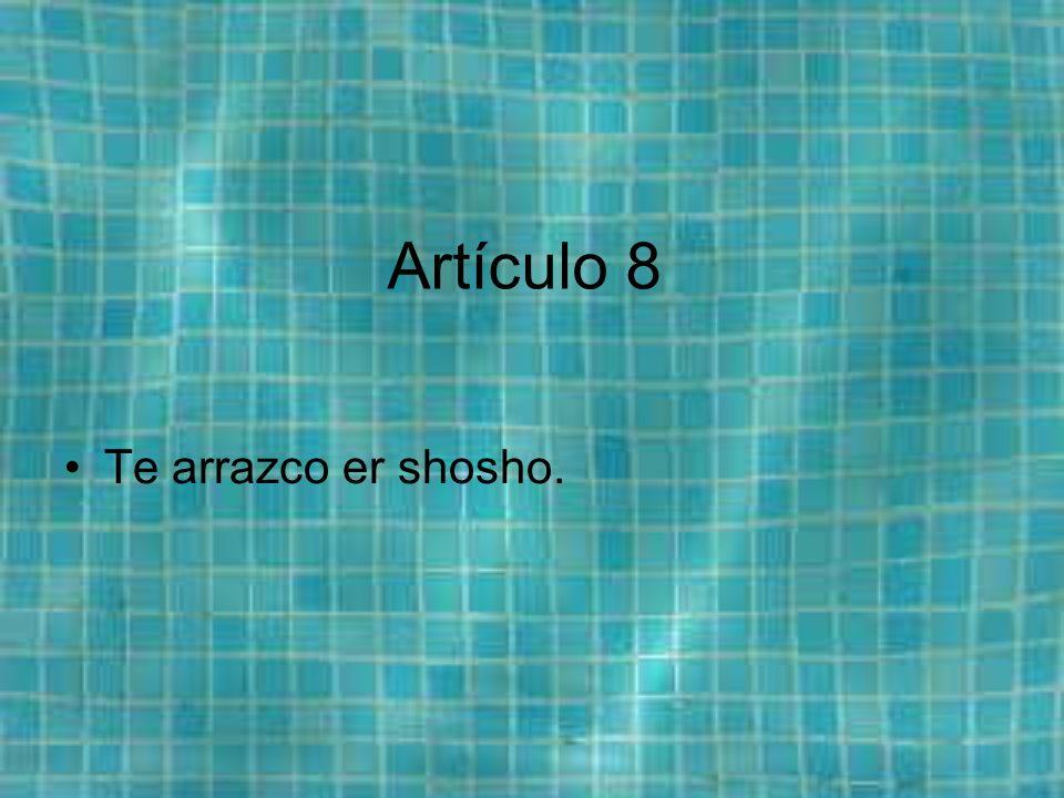 Artículo 8 Te arrazco er shosho.