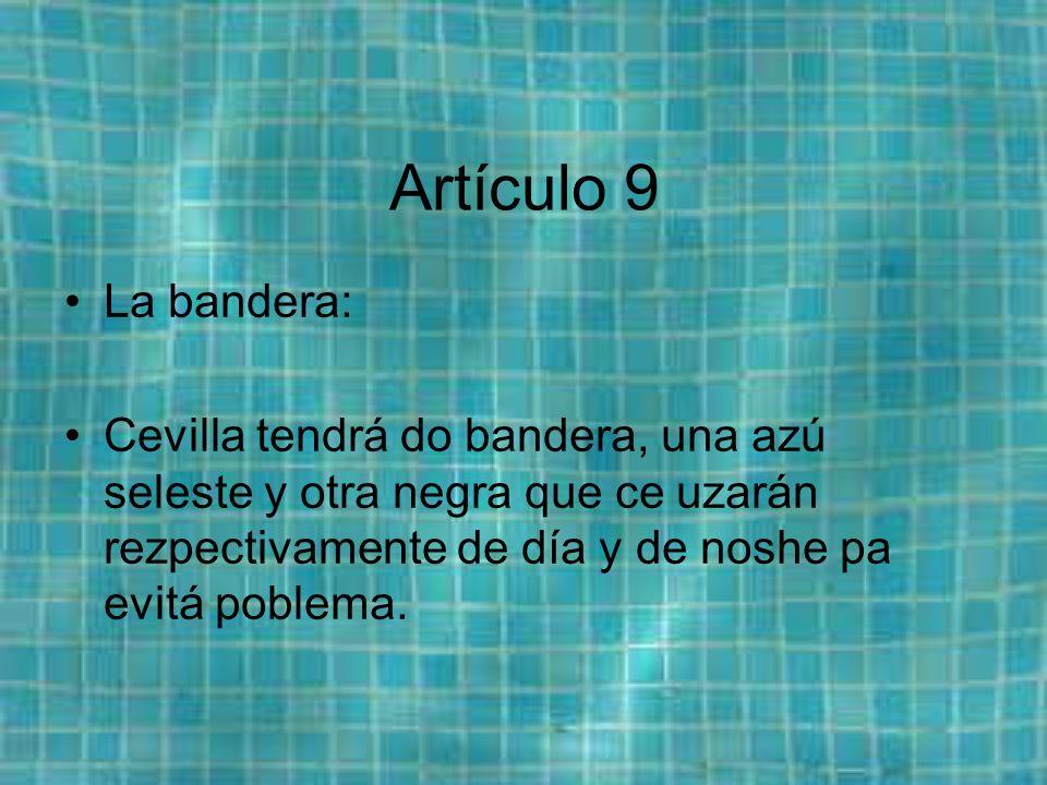 Artículo 9 La bandera: Cevilla tendrá do bandera, una azú seleste y otra negra que ce uzarán rezpectivamente de día y de noshe pa evitá poblema.