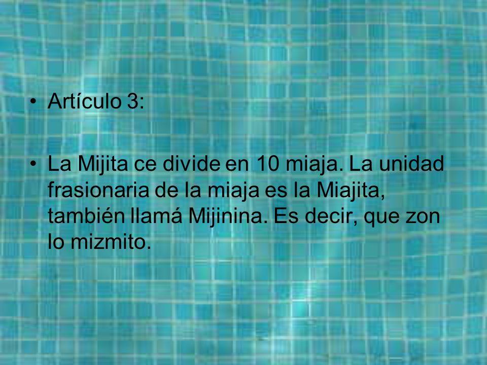 Artículo 3: La Mijita ce divide en 10 miaja.