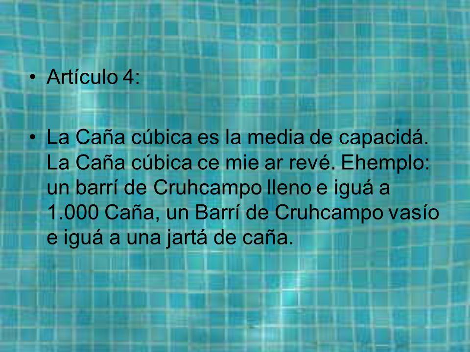 Artículo 4: La Caña cúbica es la media de capacidá.