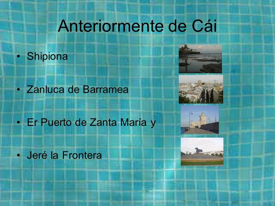 Anteriormente de Cái Shipiona Zanluca de Barramea Er Puerto de Zanta María y Jeré la Frontera