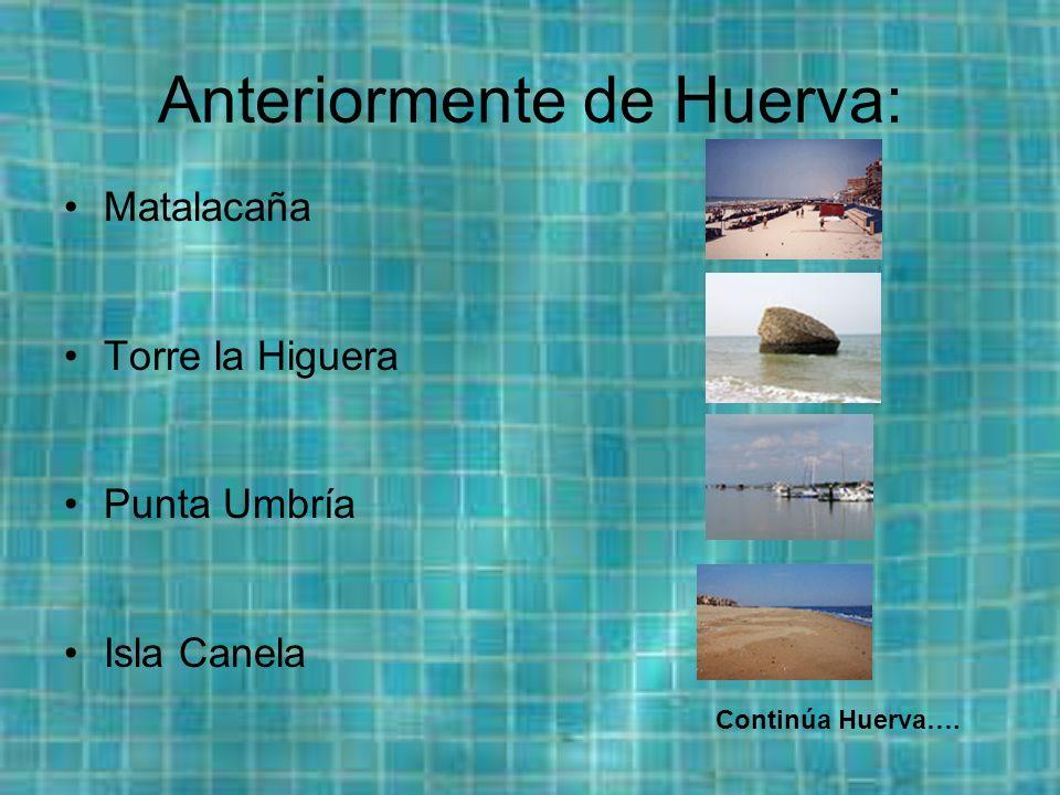 Anteriormente de Huerva: Matalacaña Torre la Higuera Punta Umbría Isla Canela Continúa Huerva….