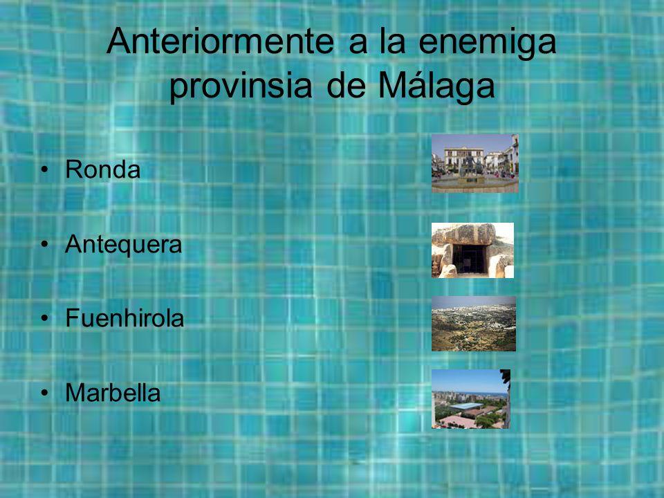Anteriormente a la enemiga provinsia de Málaga Ronda Antequera Fuenhirola Marbella