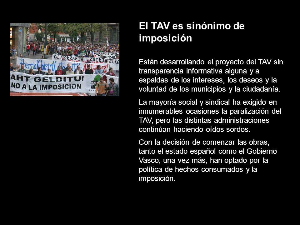 El TAV es sinónimo de imposición Están desarrollando el proyecto del TAV sin transparencia informativa alguna y a espaldas de los intereses, los deseo