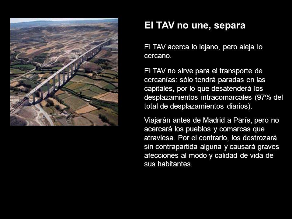 El TAV no une, separa El TAV acerca lo lejano, pero aleja lo cercano. El TAV no sirve para el transporte de cercanías: sólo tendrá paradas en las capi