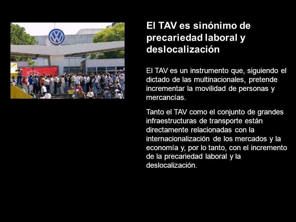 El TAV es sinónimo de precariedad laboral y deslocalización El TAV es un instrumento que, siguiendo el dictado de las multinacionales, pretende incrementar la movilidad de personas y mercancías.