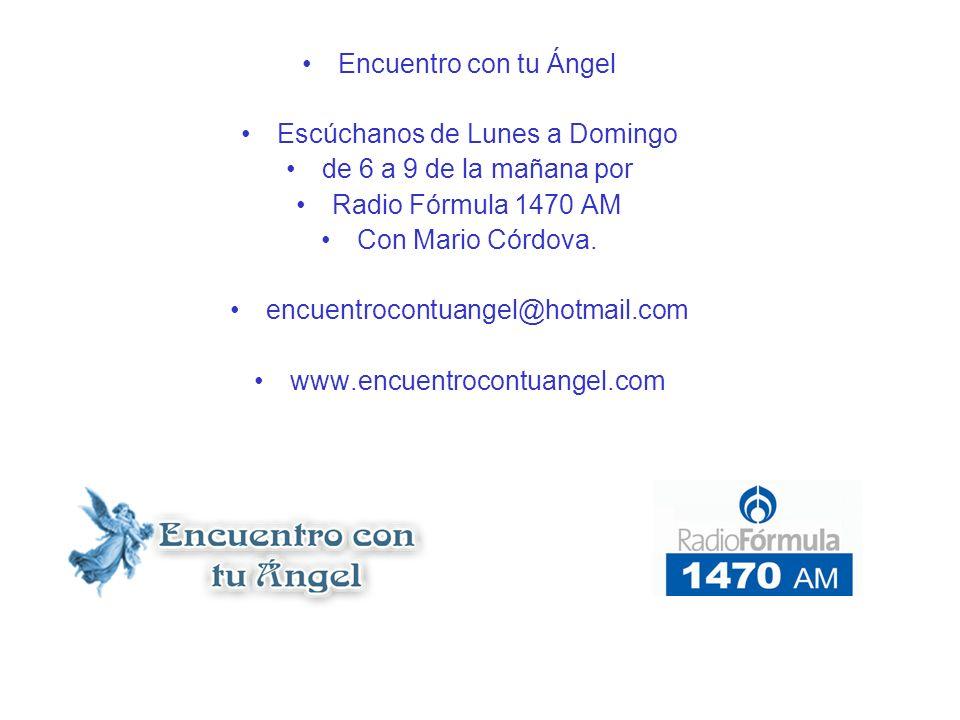 Encuentro con tu Ángel Escúchanos de Lunes a Domingo de 6 a 9 de la mañana por Radio Fórmula 1470 AM Con Mario Córdova. encuentrocontuangel@hotmail.co