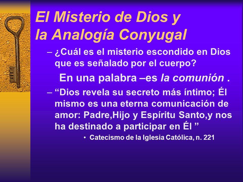 El Misterio de Dios y la Analogía Conyugal –¿Cuál es el misterio escondido en Dios que es señalado por el cuerpo? En una palabra –es la comunión. –Dio