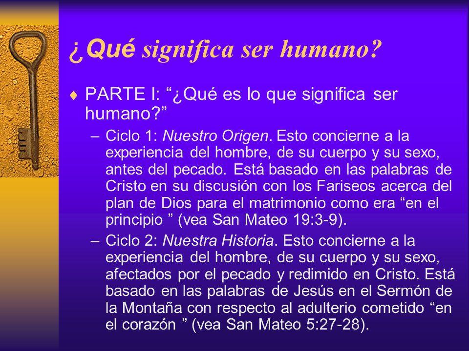 ¿ Qué significa ser humano? PARTE I: ¿Qué es lo que significa ser humano? –Ciclo 1: Nuestro Origen. Esto concierne a la experiencia del hombre, de su