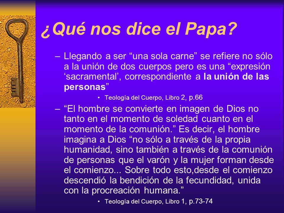 ¿Qué nos dice el Papa? –Llegando a ser una sola carne se refiere no sólo a la unión de dos cuerpos pero es una expresión sacramental, correspondiente