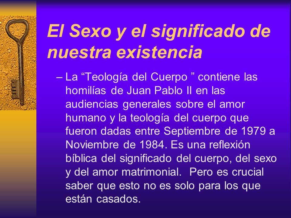 El Sexo y el significado de nuestra existencia –La Teología del Cuerpo contiene las homilías de Juan Pablo II en las audiencias generales sobre el amo