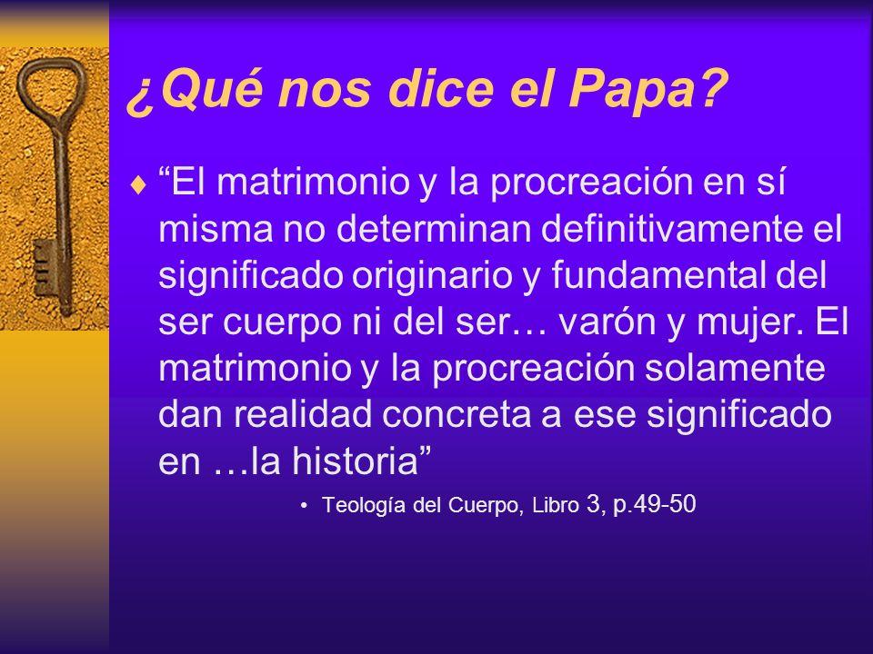 ¿Qué nos dice el Papa? El matrimonio y la procreación en sí misma no determinan definitivamente el significado originario y fundamental del ser cuerpo