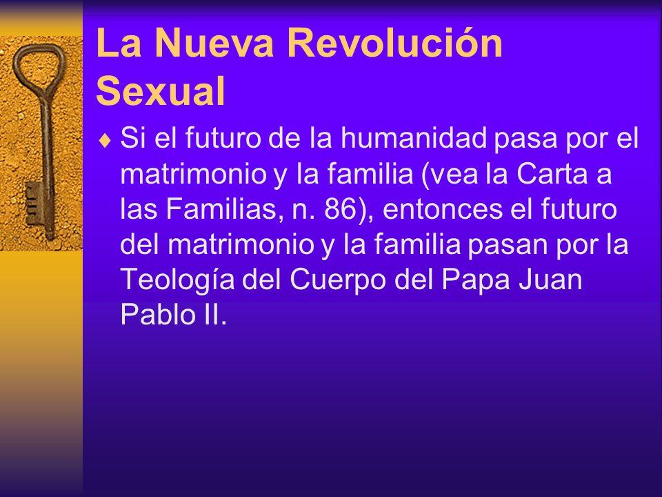 La Nueva Revolución Sexual Si el futuro de la humanidad pasa por el matrimonio y la familia (vea la Carta a las Familias, n. 86), entonces el futuro d