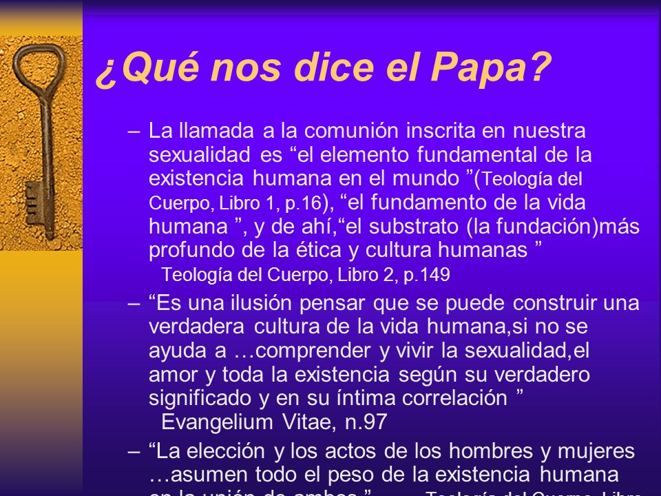 ¿Qué nos dice el Papa? –La llamada a la comunión inscrita en nuestra sexualidad es el elemento fundamental de la existencia humana en el mundo ( Teolo