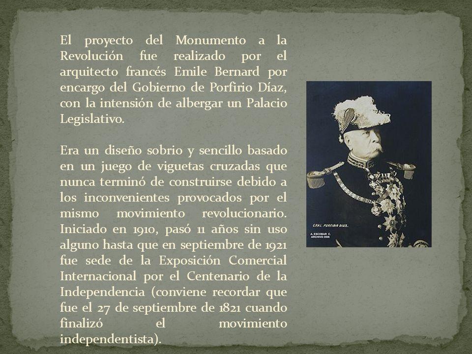El proyecto del Monumento a la Revolución fue realizado por el arquitecto francés Emile Bernard por encargo del Gobierno de Porfirio Díaz, con la intensión de albergar un Palacio Legislativo.