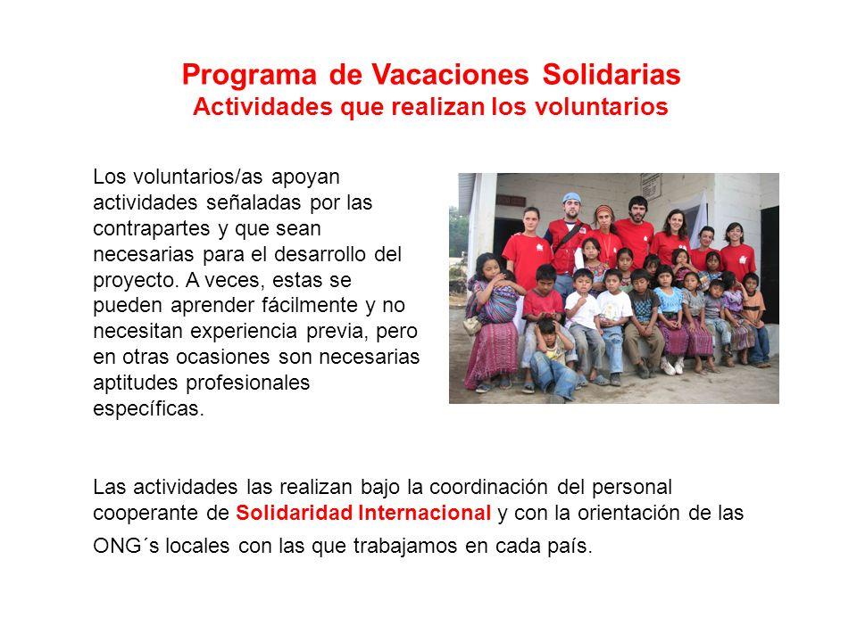 Programa de Vacaciones Solidarias Actividades que realizan los voluntarios Los voluntarios/as apoyan actividades señaladas por las contrapartes y que sean necesarias para el desarrollo del proyecto.