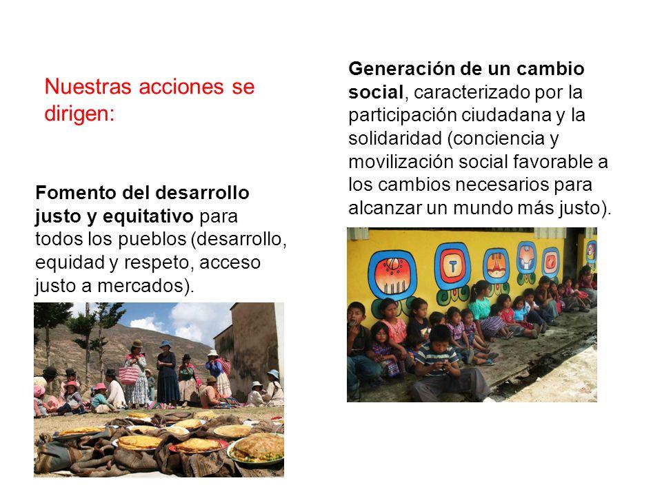 Nuestras acciones se dirigen: Fomento del desarrollo justo y equitativo para todos los pueblos (desarrollo, equidad y respeto, acceso justo a mercados).
