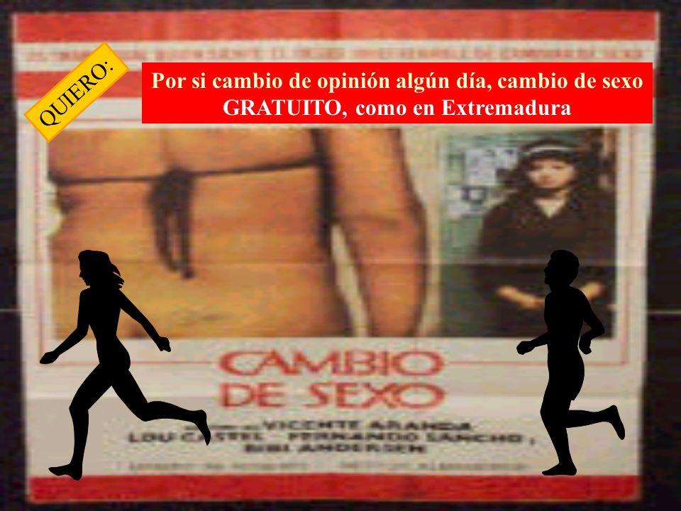 QUIERO: Por si cambio de opinión algún día, cambio de sexo GRATUITO, como en Extremadura