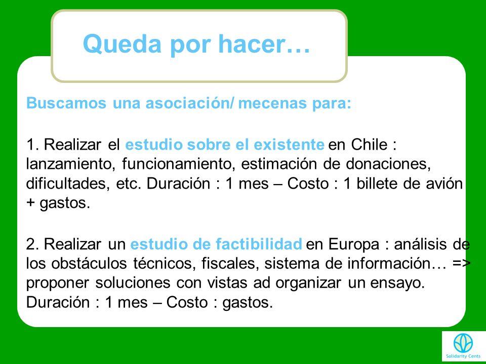 Buscamos una asociación/ mecenas para: 1. Realizar el estudio sobre el existente en Chile : lanzamiento, funcionamiento, estimación de donaciones, dif