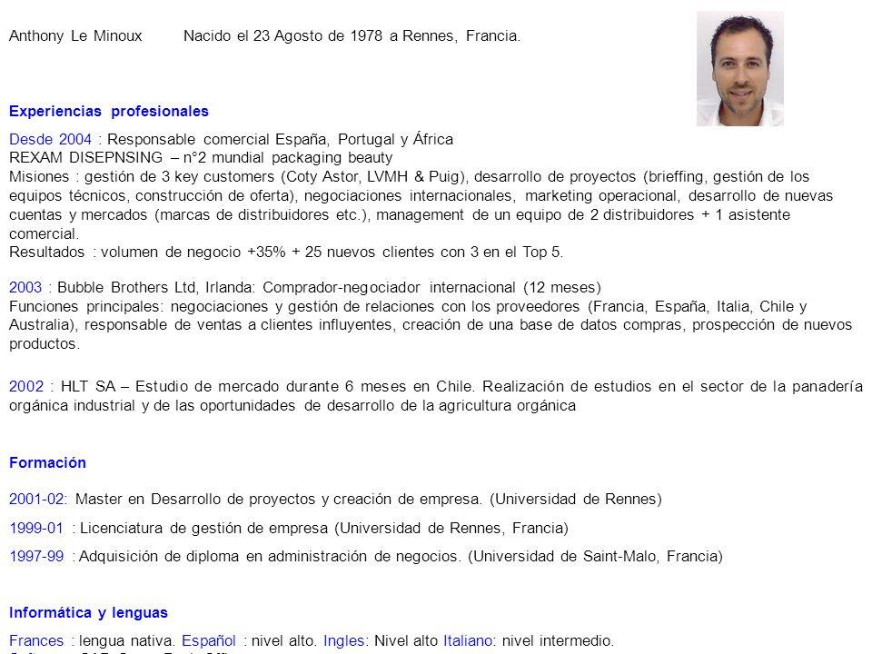 Anthony Le MinouxNacido el 23 Agosto de 1978 a Rennes, Francia. Experiencias profesionales Desde 2004 : Responsable comercial España, Portugal y Áfric