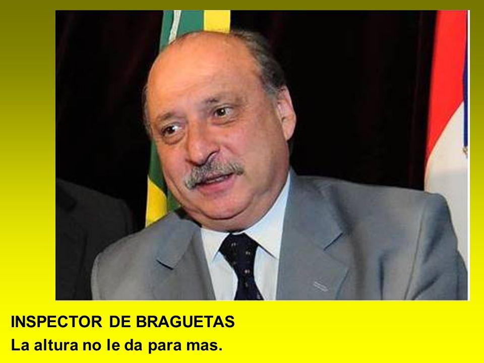 INSPECTOR DE BRAGUETAS La altura no le da para mas.