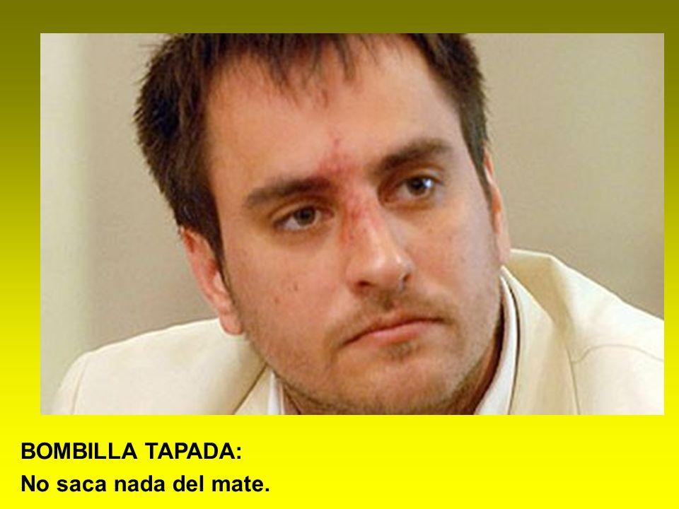 BOMBILLA TAPADA: No saca nada del mate.