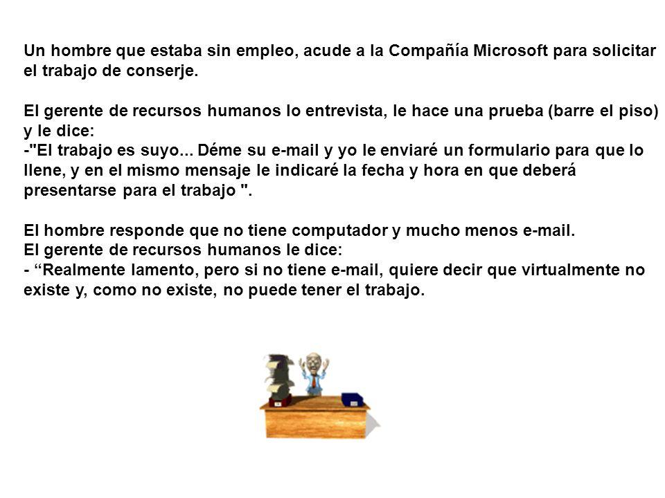 Un hombre que estaba sin empleo, acude a la Compañía Microsoft para solicitar el trabajo de conserje. El gerente de recursos humanos lo entrevista, le