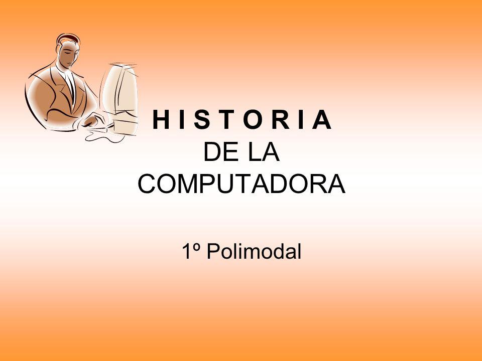 H I S T O R I A DE LA COMPUTADORA 1º Polimodal