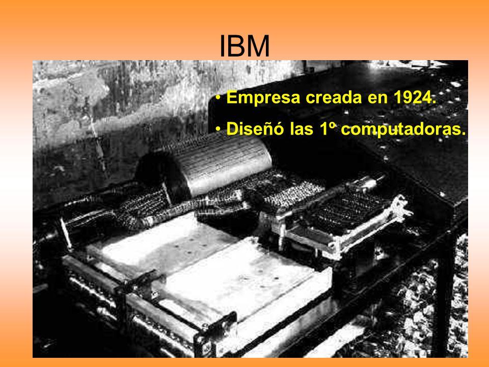 IBM Empresa creada en 1924. Diseñó las 1º computadoras.