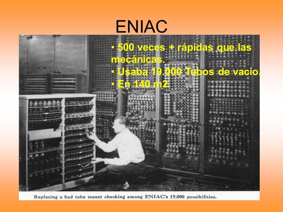 ENIAC 500 veces + rápidas que las mecánicas. Usaba 19.000 Tubos de vacio. En 140 m2.