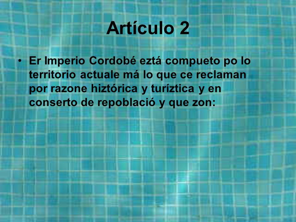 TITULO PRERIMINÁ: DISPOSISIONE HENERALE Artículo 1: Córdoba e un Imperio, no, mehó aún, e un peaso Imperio.