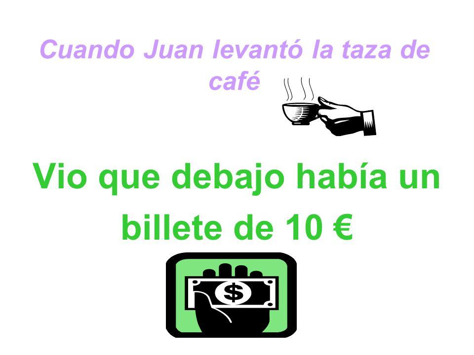 Juan dijo: No tengo palabras para describir lo maravilloso que ha sido todo, pero... ¿los 10 euros?