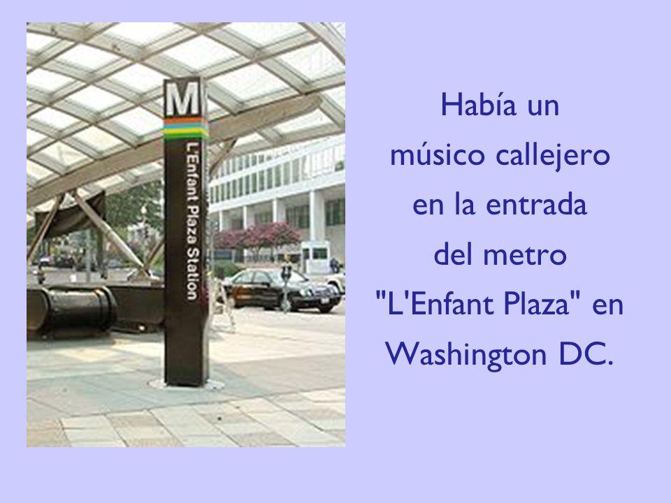 Esta actuación de incognito de Joshua Bell, en la estación del metro, fue organizada por el « Washington Post » para investigar la percepción, el gusto y las prioridades de la gente.