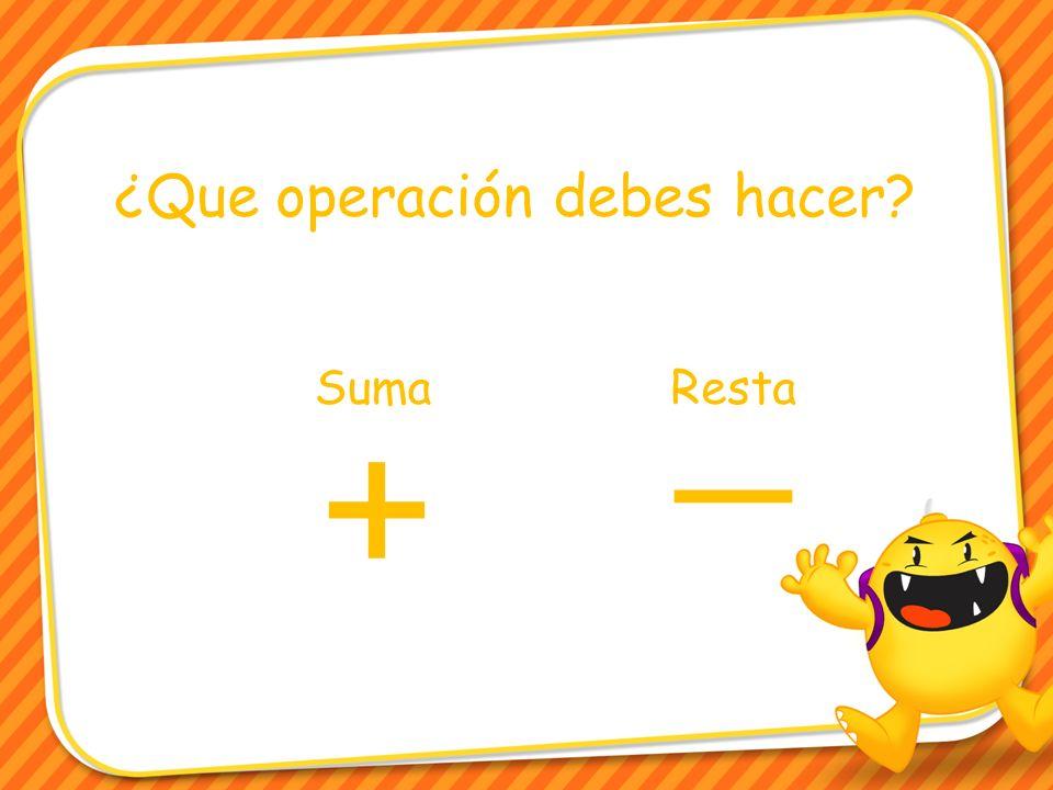¿Que operación debes hacer? _ + SumaResta