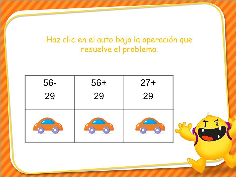 Haz clic en el auto bajo la operación que resuelve el problema. 56- 29 56+ 29 27+ 29