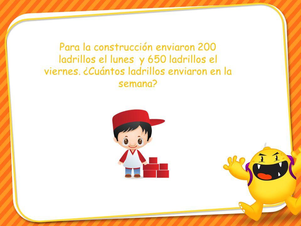 Para la construcción enviaron 200 ladrillos el lunes y 650 ladrillos el viernes.