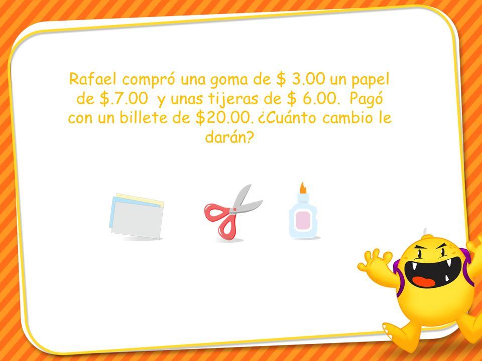 Rafael compró una goma de $ 3.00 un papel de $.7.00 y unas tijeras de $ 6.00.