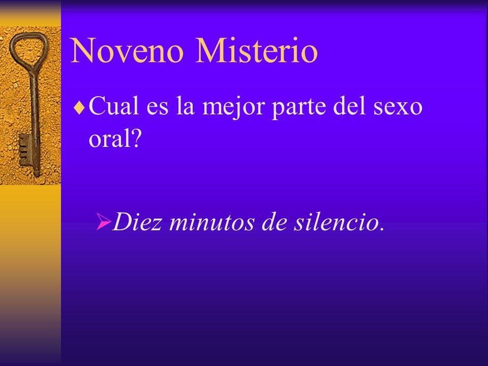 Noveno Misterio Cual es la mejor parte del sexo oral? Diez minutos de silencio.