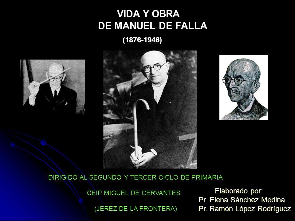 VIDA Y OBRA DE MANUEL DE FALLA (1876-1946) DIRIGIDO AL SEGUNDO Y TERCER CICLO DE PRIMARIA CEIP MIGUEL DE CERVANTES (JEREZ DE LA FRONTERA) Elaborado po