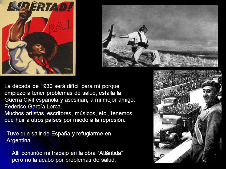 La década de 1930 será difícil para mí porque empiezo a tener problemas de salud, estalla la Guerra Civil española y asesinan, a mi mejor amigo: Feder