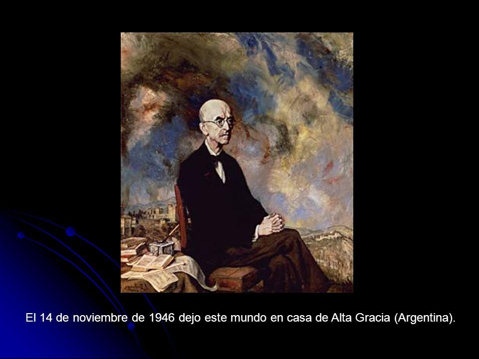 El 14 de noviembre de 1946 dejo este mundo en casa de Alta Gracia (Argentina).