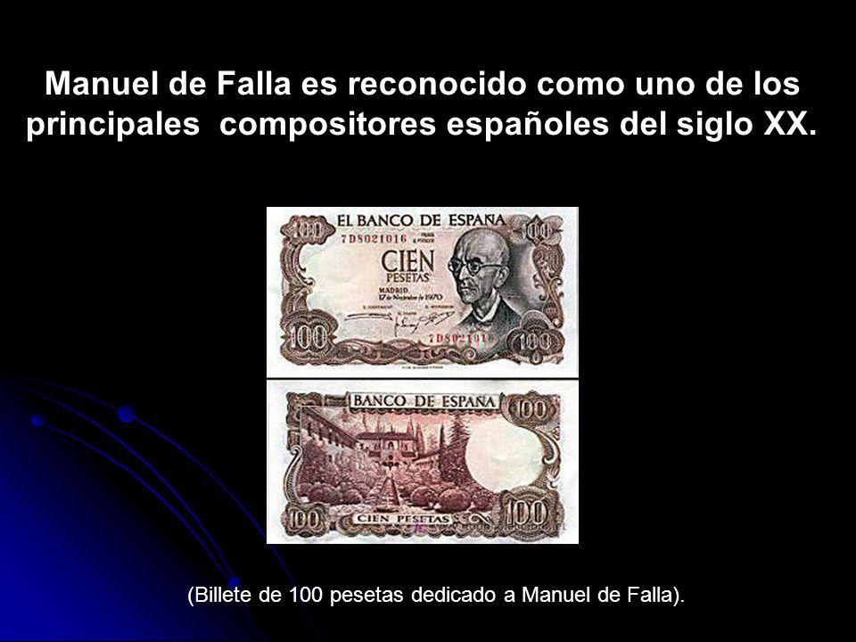 (Billete de 100 pesetas dedicado a Manuel de Falla). Manuel de Falla es reconocido como uno de los principales compositores españoles del siglo XX.