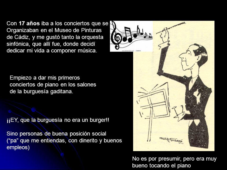 Con 17 años iba a los conciertos que se Organizaban en el Museo de Pinturas de Cádiz, y me gustó tanto la orquesta sinfónica, que allí fue, donde deci