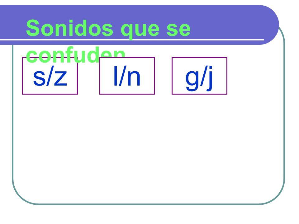 s/z Sonidos que se confuden l/ng/j