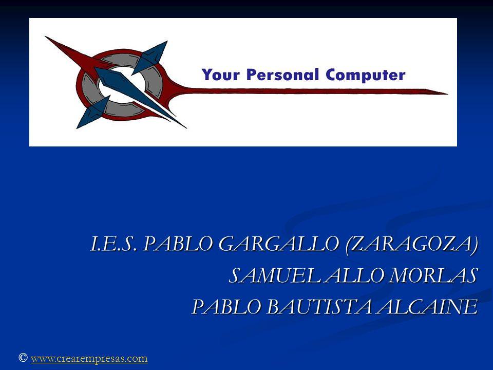 I.E.S. PABLO GARGALLO (ZARAGOZA) SAMUEL ALLO MORLAS PABLO BAUTISTA ALCAINE © www.crearempresas.comwww.crearempresas.com